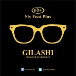 "Six Foot Plus – ""Gilashi"""