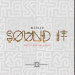 "Wizkid x Masterkraft – ""Sound It"" (Native Remix)"