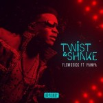 "Flowssick – ""Twist & Shake"" ft. Iyanya (Prod. By D'Tunes)"