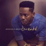 "Adekunle GOLD – ""Orente"" (Prod by Oscar)"