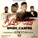 """Rolex Carter – """"BlaadClat Remix"""" ft. Erigga, YungRukki & Maxi"""