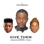 "PrinceBoom – ""Give Them"" ft. Reekado Banks & Tekno"