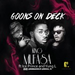 """King Mufasa – """"Goons On Deck"""" ft. Ice Prince & Yung L"""