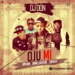 "DJ Don – ""Oju Mi"" ft. Small Doctor, Dre San & Famous"