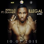 "Pepenazi – ""Illegal"" ft. Olamide (Prod. By Young John)"