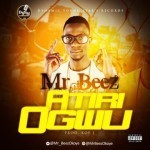 """Mr. Beez – """"Atiri Ogwu"""""""