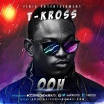 "T-Kross – ""Ooh! (Prod. by Gospelondabeatz)"""