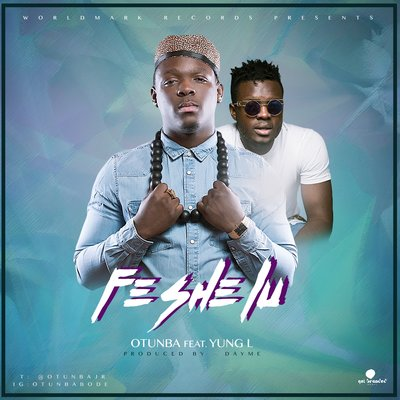 Otunba – Fe She Lu ft. Yung L-ART