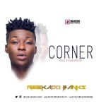 "Reekado Banks – ""Corner"" (Prod. By Babyfresh)"