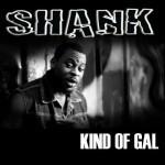"Shank – ""Kind Of Gal"" (Prod. by JFem)"