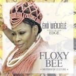 """VIDEO: Floxy Bee – """"Eko Wenjele"""" ft. Edge"""