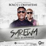 "Bolo J – ""Sarewa"" ft. Oritse Femi"