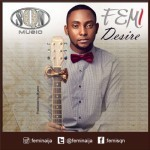 "Femi Naija – ""Desire"" (Prod by Mystro)"