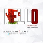 "Lamboginny & Clayy – ""Hello"" (Prod. By Benie Macaulay)"