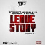 "DJ Vinnie – ""Leave Story"" ft. General Pype, Ade Piper & Tushow"
