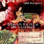ODH X Rihanna  – BBHMM [ODH MASH UP]