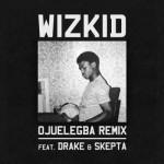 """OFFICIAL VERSION: Wizkid – """"Ojuelegba (Remix)"""" f. Drake & Skepta"""