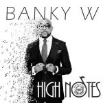 "Banky W – ""High Notes"""