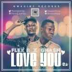 Ghash x Flex B – Love You