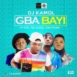"DJ Kamol – ""Gba Bayi"" Ft. CDQ, Tee Queue & Steine"