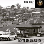 """Kida Kudz – """"12 PM In IB City"""""""