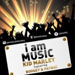 "Kid Marley – ""I Am Music"" f. Boogey x Paybac"