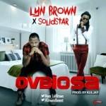 """Lyn Brown – Ovbiosa"""" ft. SolidStar (Prod. By Kul Jay)"""