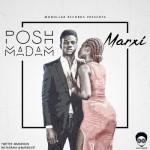 "Marxi – ""Posh Madam"" (Prod. by Popito)"