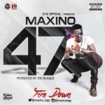 "Maxino – ""47 (Higher Than)"" Prod. by Joe Blaque"