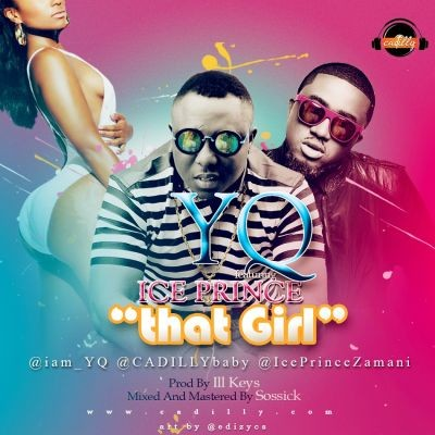 'That Girl' by YQ (CADILLY) ft. Ice Prince Art