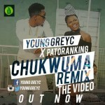 "Young GreyC – ""Chukwuma"" (Remix) ft. Patoranking"