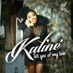 """Kaline – """"Tell You Of My Love"""""""