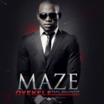 "Maze – ""Oyekele"" ft. Solid Star (Prod. By Popito)"