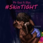 "Mr. Eazi – ""Skin Tight"" ft. Efya (Prod. By DJ Juls)"