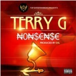 "Terry G – ""Nonsense"" (Prod. By DXL)"
