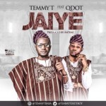 "Temmy T – ""Jaiye"" ft. Qdot (Prod. By Antras)"