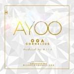 """Ayoo – """"Oga Cornelius"""" (Prod. By Bilo)"""
