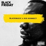 "BlackMagic – ""Peace Sign"" (Prod by Kid Konnect) + ""Black Friday"" E.P Tracklist"