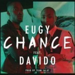 "Eugy – ""Chance"" ft. Davido (Prod by Team Salut)"