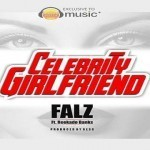 "Falz – ""Celebrity Girlfriend"" ft. Reekado Banks"