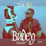 "TM 9ja – ""Budey"" (Prod. By Oga Jojo)"