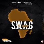 "DJ Kentalky Presents  S.W.A.G ""Something We Africans Got"" 