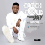"Mister Jay – ""Catch Cold"" f. Shaydee (Prod. by Sarz)"