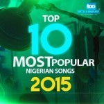 Top 10 Most Popular Nigerian Songs in 2015