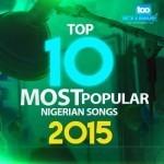 Top 10 Most Popular Nigerian Songs in 2015