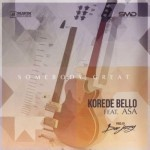 "Korede Bello – ""Somebody Great"" ft. Asa (Prod by Don Jazzy)"