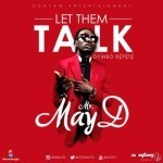 "May D – ""Let Them Talk"" (Oyinbo Repete)"