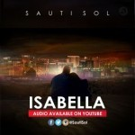 "VIDEO: Sauti Sol – ""Isabella"""
