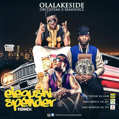 Olalakeside - Elegushi Spender (Remix) ft. Oritse Femi & Reminisce-ART