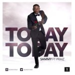 "Sammy – ""Today Today"" ft. Praiz"